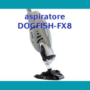 aspiratore Dogfish Fx8 per la pulizia del fondo della piscina